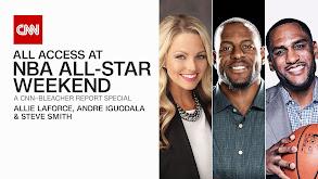 All Access at NBA All-Star Weekend: A CNN-Bleacher Report Special thumbnail