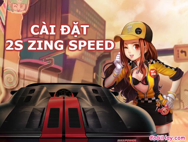 Hướng dẫn Cài đặt Game đua xe 2S Zing Speed mới nhất