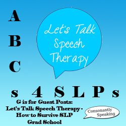 ABCs 4 SLPs: G is for Guest Posts - Let's Talk Speech Therapy Presents How to Survive SLP Graduate School image
