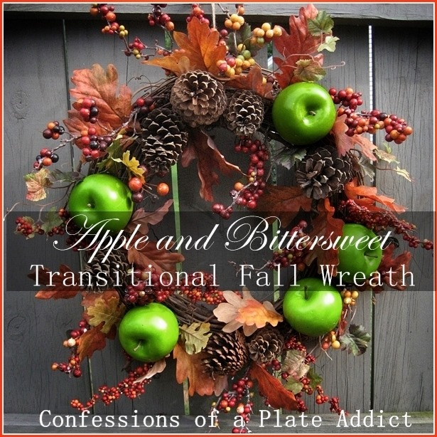 CONFESSIONS OF A PLATE ADDICT Transitioning into Fall...Apple and Bittersweet Wreath