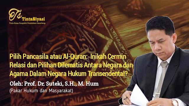 Pilih Pancasila atau Al-Qur'an: Inikah Cermin Relasi dan Pilihan Dilematis antara Negara dan Agama dalam Negara Hukum Transendental?