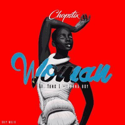 Chopstix – Woman ft  Burna Boy & Yung L - MadeIn Krockcity