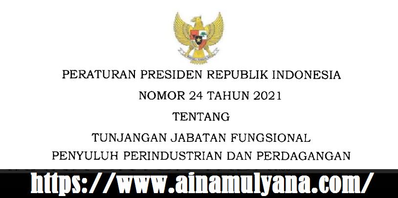 Perpres Nomor 24 Tahun  2021 Tentang Tunjangan Jabatan Fungsional Penyuluh Perindustrian dan Perdagangan