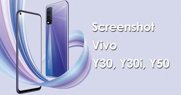 Cara Screenshot Vivo Y30, Y30i dan Y50