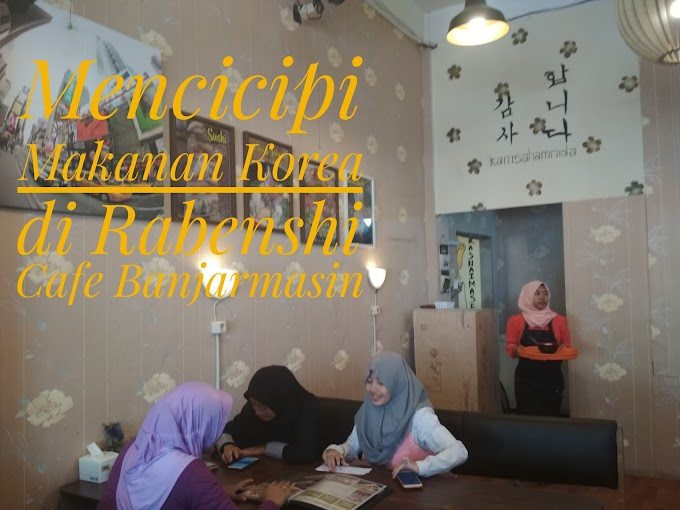 [Review] Mencicipi Makanan Korea di Rabenshi Cafe Banjarmasin