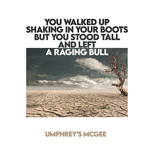 UMPHREYS MCGEE-YOU WALKED UP SHAKING IN YOUR BOOTS BUT YOU STOOD TALL AND LEFT A RAGING BULL