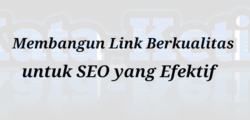 Membangun Link Berkualitas untuk SEO yang Efektif