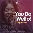[Music] Toyorcee - You Do Well oo!