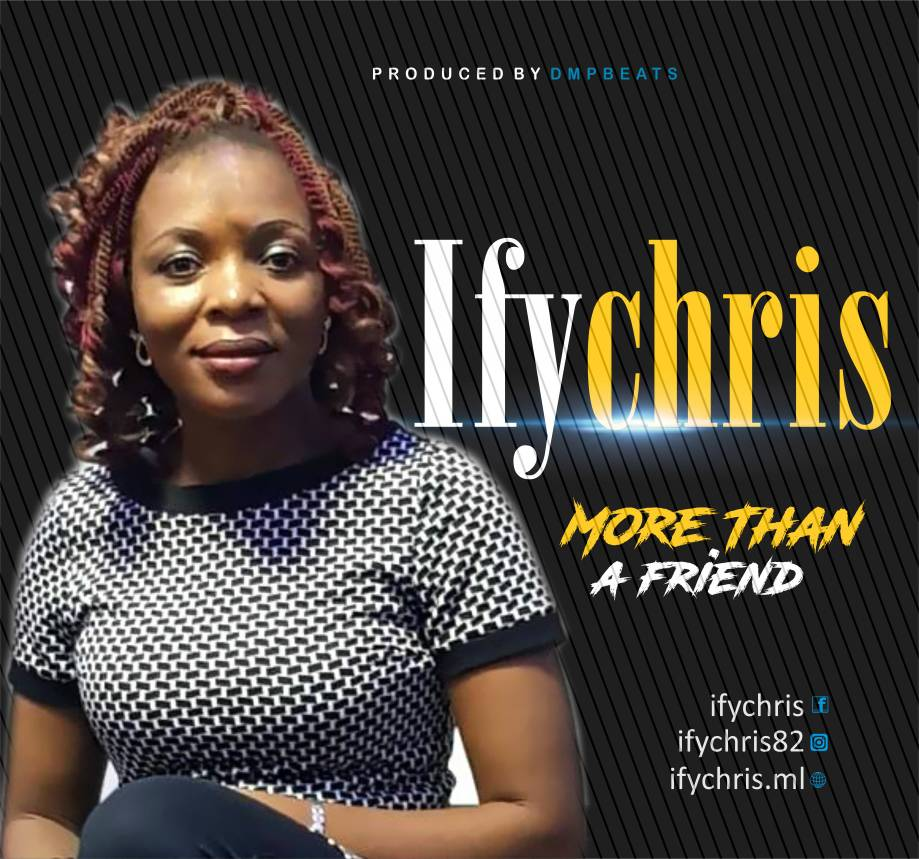 """[MUSIC]: Ifychris - """"MORE THAN A FRIEND"""""""