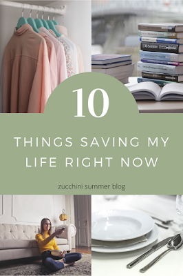 10 things saving my life right now