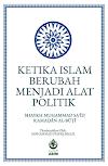KETIKA ISLAM BERUBAH MENJADI ALAT POLITIK