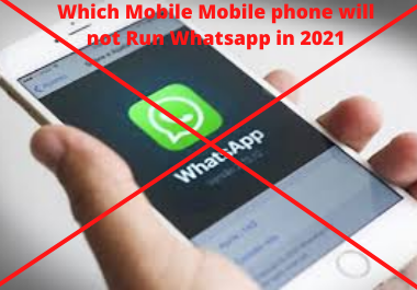 Some mobile phones will not run Whatsapp in 2021