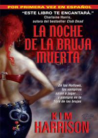 La Noche de la Bruja Muerta By Kim Harrison