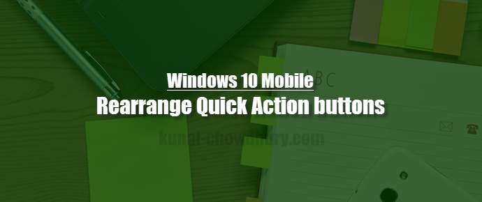 How to rearrange your Quick Action buttons on #Windows10Mobile? (www.kunal-chowdhury.com)
