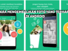 Cara Mudah Mengembalikan Foto Yang Terhapus di HP Android