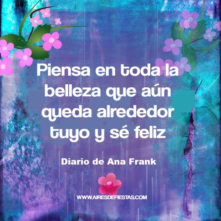 [ana+frank+Piensa+en+toda+la+belleza+que+a%C3%BAn+queda+alrededor+tuyo+y+s%C3%A9+feliz%5B2%5D]