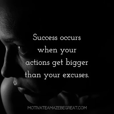 """Super Sayings: """"Success occurs when your actions get bigger than your excuses."""""""