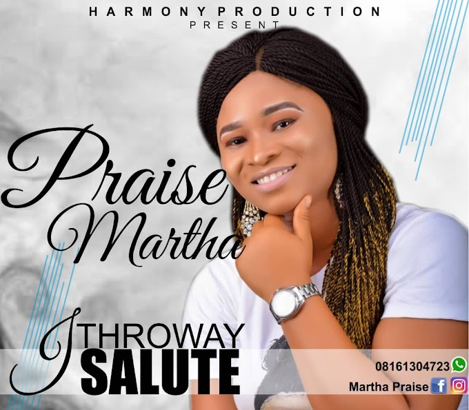 (Music) I Throway Salute - Praise Martha