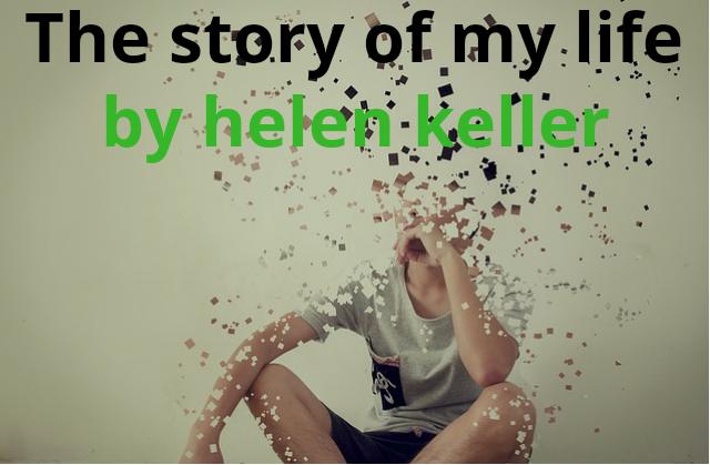 Class 10 : The Story of my life by Helen Keller | Hindi short Summary