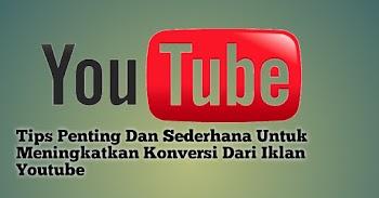 Tips Penting Dan Sederhana Untuk Meningkatkan Konversi Dari Iklan Youtube