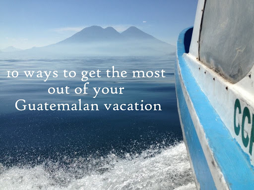 Ways To Get The Most Out Of Your Guatemalan Vacation - Guatemala vacation