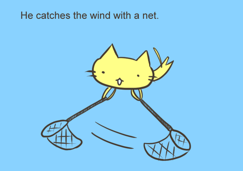 He catches the wind with a net