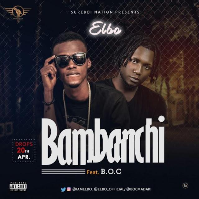 IMG-20170418-WA0006-768x768 MUSIC: Elbo Ft. B.O.C – Bambanchi