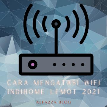 Cara Mengatasi Wifi Indihome Lemot 2021