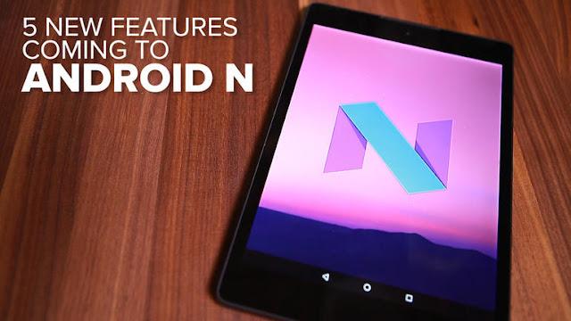 Apa Saja Fitur-Fitur Pengembangan Baru Android N Nougat 7.0?