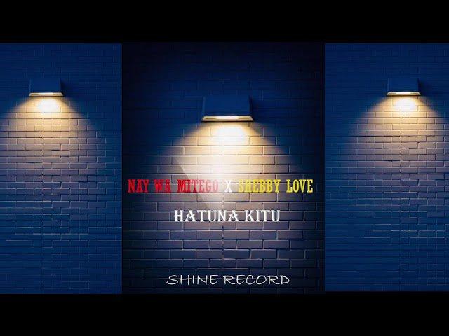 AUDIO: Nay Wamitego ft Shebby Love – Hatuna Kitu   Download Mp3