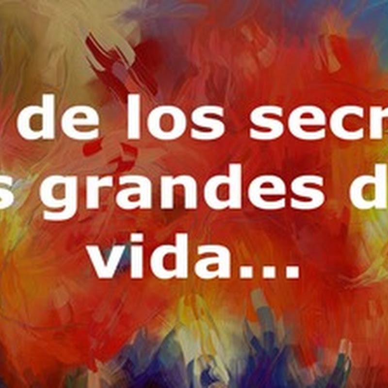 Uno de los secretos más grandes de la vida...