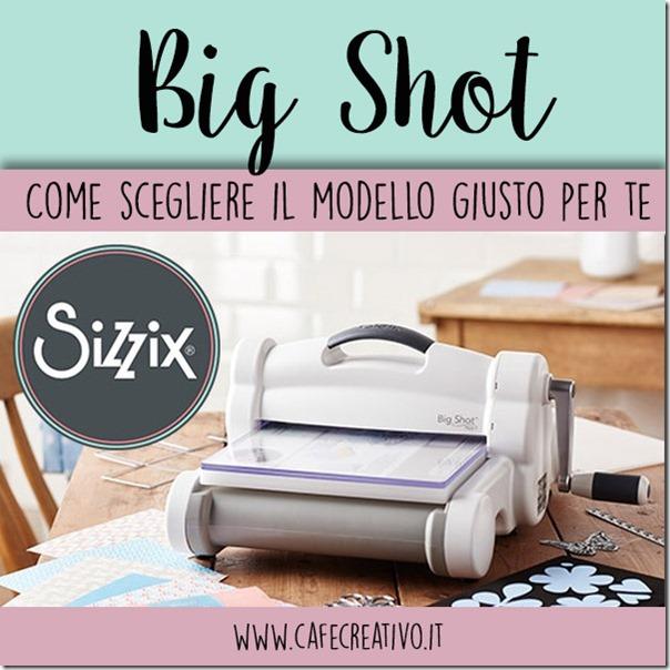 Big Shot: Come scegliere il modello giusto per te