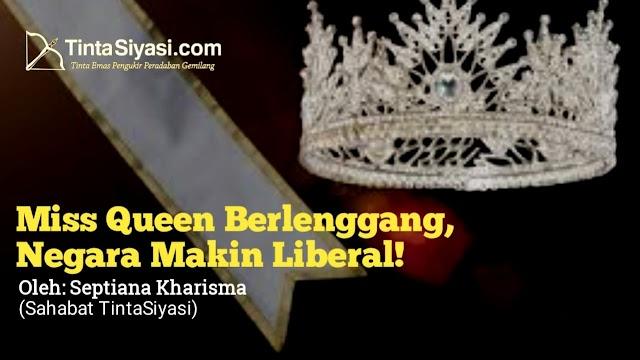 Miss Queen Berlenggang, Negara Makin Liberal !