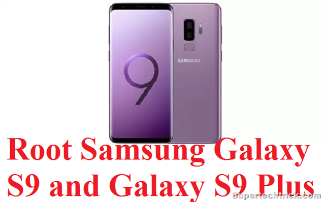 Root Samsung Galaxy S9 and Galaxy S9 Plus