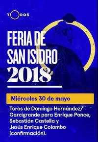 Feria de San Isidro. Domingo Hernández/Garcigrande para Enrique Ponce, Sebastián Castella y  Colombo 30/05/2018