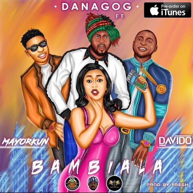 [Music] Danagog – Bambiala Ft. Davido & Mayorkun