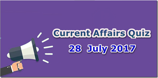 28 July 2017 Current Affairs Mcq Quiz