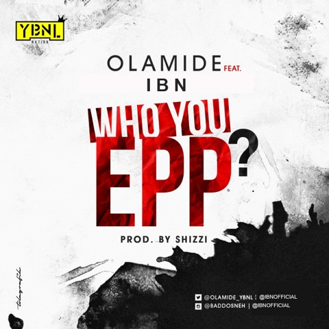 "Olamide x IBN - ""Who You Epp"" - (Freestyle) - (Prod. Shizzi)"