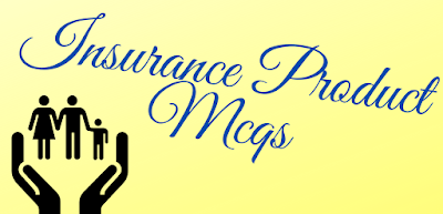 INSURANCE PRODUCT - MCQS