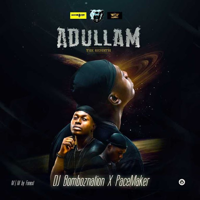 Dj Bombo Ft. PaceMaker – Adullam (The Rebirth)