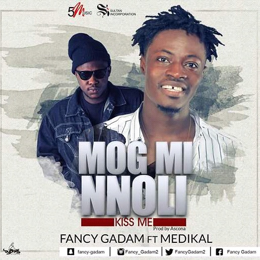 fancy gadam ft medikal mog mi nnoli kiss me prod by stone b
