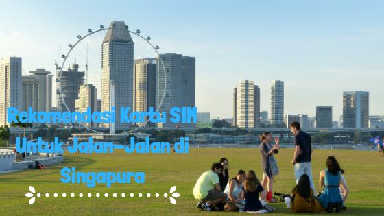 Rekomendasi Kartu SIM Untuk Jalan-Jalan di Singapura
