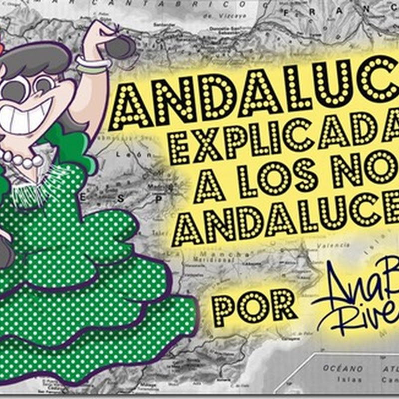 Andalucía explicada a los NO andaluces