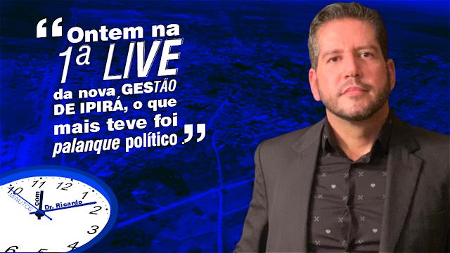Ontem na 1ª Live da nova GESTÃO DE IPIRÁ, o que mais teve foi palanque político.