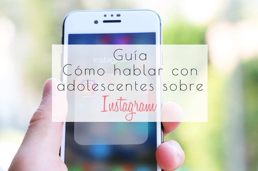 Guía cómo hablar con adolescentes sobre Instagram