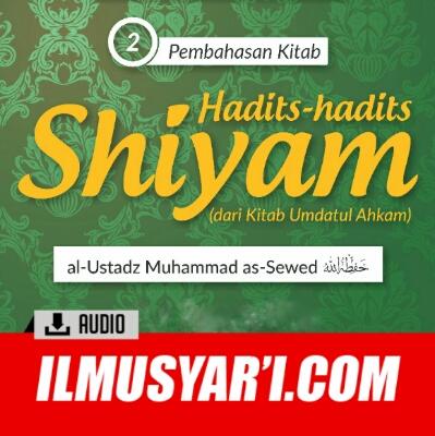 Hadits Hadits Shiyam dari Kitab Umdatul Ahkam - Ustadz Muhammad Umar as Sewed