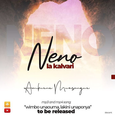 AUDIO | Ambwene Mwasongwe - Neno La Kalvari | Mp3 DOWNLOAD