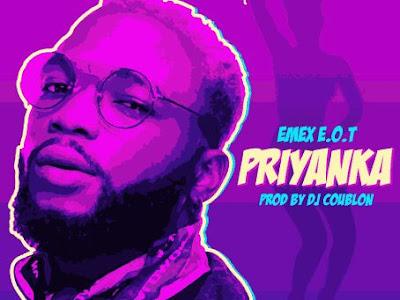[Audio+Video]: Emex E.O.T – Priyaka (Prod. by DJ Coublon)   @emexEOT