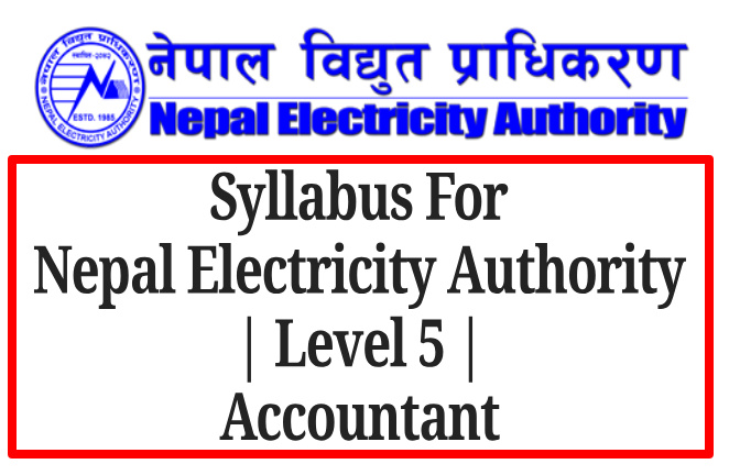 Syllabus For  Nepal Electricity Authority  | Level 5 |   Accountant