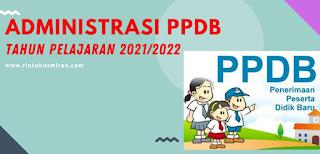 Adminstrasi PPDB Tahun Pelajaran 2021/2022